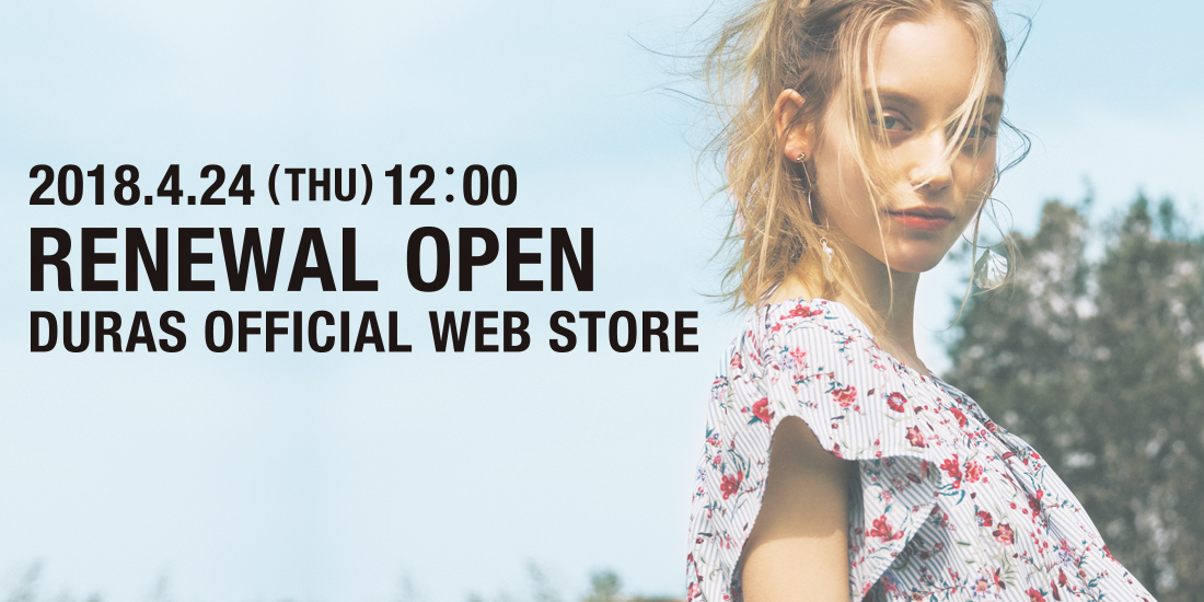 2018.4.24 12:00 RENEWAL OPEN DURAS OFFICIAL WEB STORE